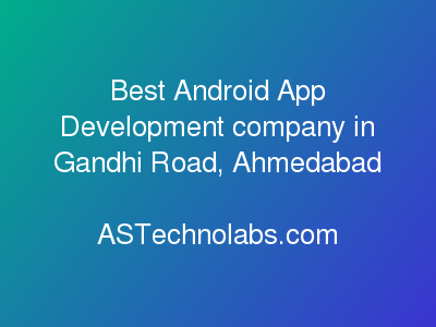 Best Android App Development company in Gandhi Road, Ahmedabad  at ASTechnolabs.com