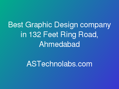 Best Graphic Design company in 132 Feet Ring Road, Ahmedabad  at ASTechnolabs.com