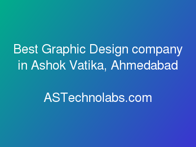 Best Graphic Design company in Ashok Vatika, Ahmedabad  at ASTechnolabs.com