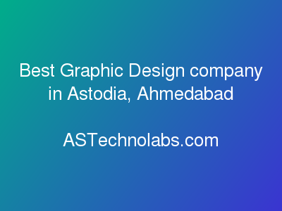 Best Graphic Design company in Astodia, Ahmedabad  at ASTechnolabs.com