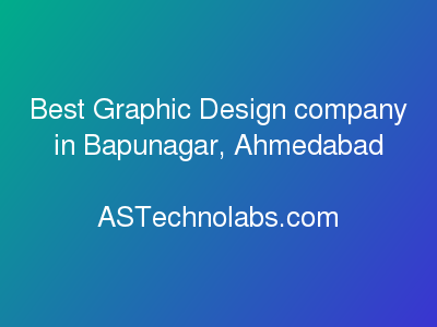 Best Graphic Design company in Bapunagar, Ahmedabad  at ASTechnolabs.com