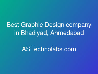 Best Graphic Design company in Bhadiyad, Ahmedabad  at ASTechnolabs.com