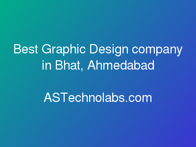 Best Graphic Design company in Bhat, Ahmedabad  at ASTechnolabs.com