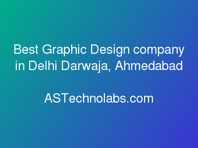 Best Graphic Design company in Delhi Darwaja, Ahmedabad  at ASTechnolabs.com