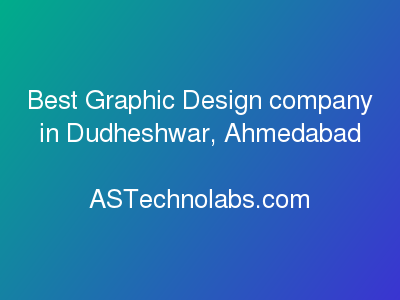 Best Graphic Design company in Dudheshwar, Ahmedabad  at ASTechnolabs.com