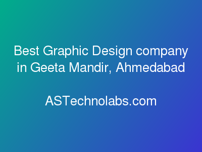 Best Graphic Design company in Geeta Mandir, Ahmedabad  at ASTechnolabs.com