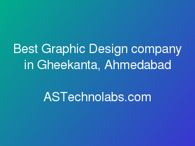 Best Graphic Design company in Gheekanta, Ahmedabad  at ASTechnolabs.com