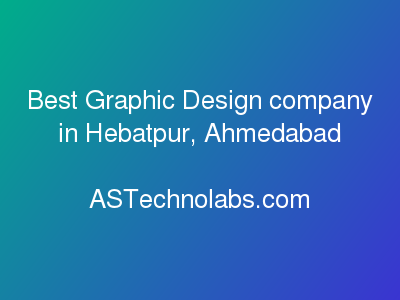 Best Graphic Design company in Hebatpur, Ahmedabad  at ASTechnolabs.com