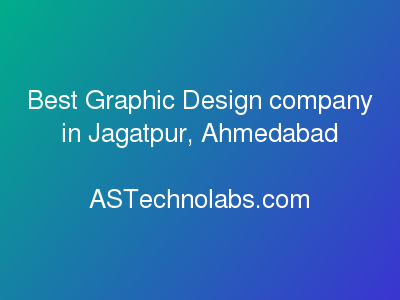 Best Graphic Design company in Jagatpur, Ahmedabad  at ASTechnolabs.com