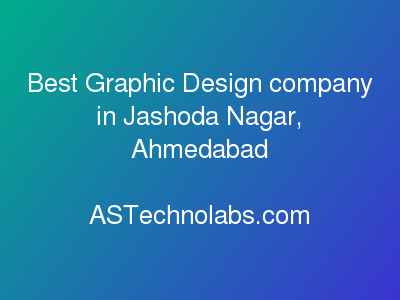 Best Graphic Design company in Jashoda Nagar, Ahmedabad  at ASTechnolabs.com