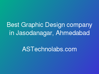 Best Graphic Design company in Jasodanagar, Ahmedabad  at ASTechnolabs.com