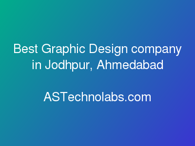 Best Graphic Design company in Jodhpur, Ahmedabad  at ASTechnolabs.com