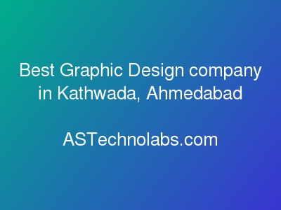 Best Graphic Design company in Kathwada, Ahmedabad  at ASTechnolabs.com