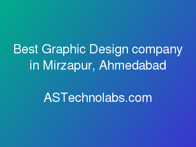 Best Graphic Design company in Mirzapur, Ahmedabad  at ASTechnolabs.com