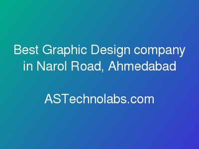 Best Graphic Design company in Narol Road, Ahmedabad  at ASTechnolabs.com