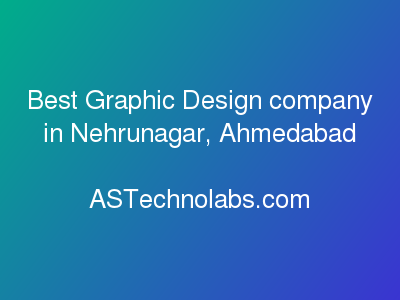 Best Graphic Design company in Nehrunagar, Ahmedabad  at ASTechnolabs.com