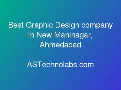 Best Graphic Design company in New Maninagar, Ahmedabad  at ASTechnolabs.com