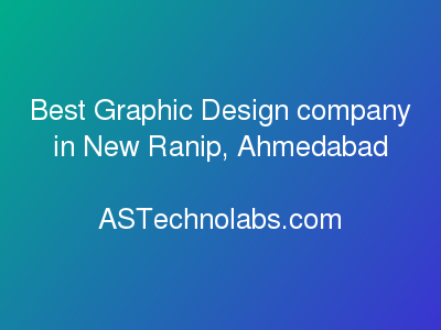 Best Graphic Design company in New Ranip, Ahmedabad  at ASTechnolabs.com