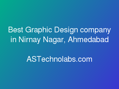Best Graphic Design company in Nirnay Nagar, Ahmedabad  at ASTechnolabs.com