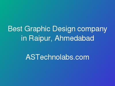 Best Graphic Design company in Raipur, Ahmedabad  at ASTechnolabs.com