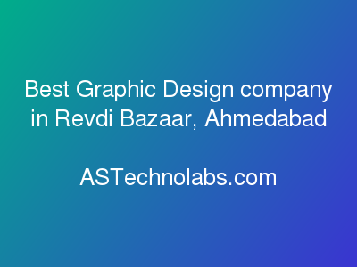 Best Graphic Design company in Revdi Bazaar, Ahmedabad  at ASTechnolabs.com