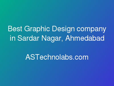 Best Graphic Design company in Sardar Nagar, Ahmedabad  at ASTechnolabs.com