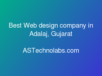Best Web design company in Adalaj, Gujarat  at ASTechnolabs.com