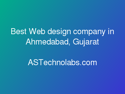 Best Web design company in Ahmedabad, Gujarat  at ASTechnolabs.com
