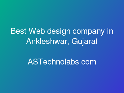 Best Web design company in Ankleshwar, Gujarat  at ASTechnolabs.com