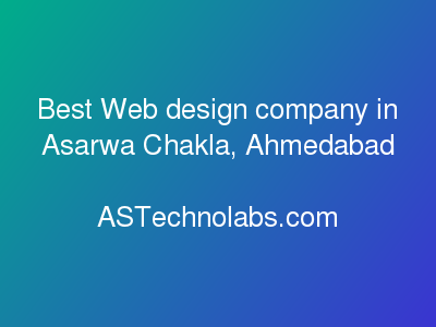 Best Web design company in Asarwa Chakla, Ahmedabad  at ASTechnolabs.com