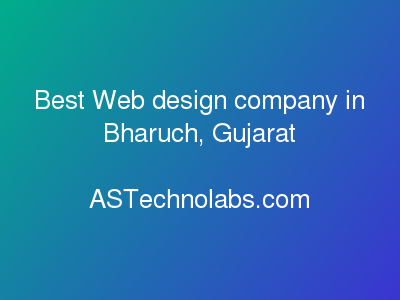 Best Web design company in Bharuch, Gujarat  at ASTechnolabs.com