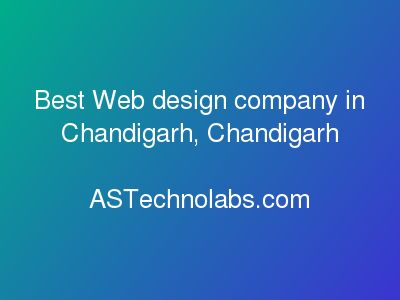 Best Web design company in Chandigarh, Chandigarh  at ASTechnolabs.com