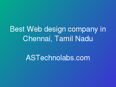 Best Web design company in Chennai, Tamil Nadu  at ASTechnolabs.com