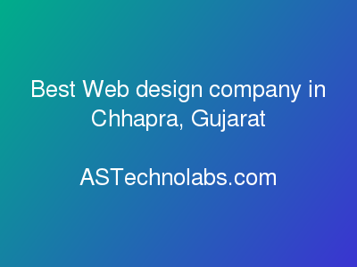 Best Web design company in Chhapra, Gujarat  at ASTechnolabs.com