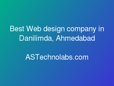 Best Web design company in Danilimda, Ahmedabad  at ASTechnolabs.com