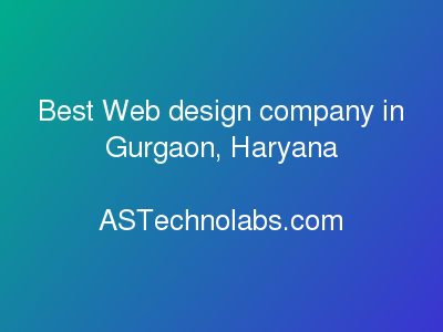 Best Web design company in Gurgaon, Haryana  at ASTechnolabs.com