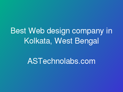 Best Web design company in Kolkata, West Bengal  at ASTechnolabs.com