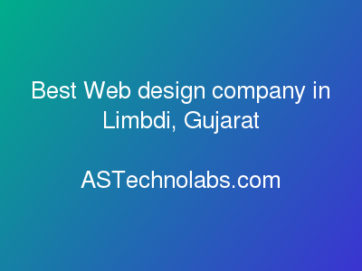 Best Web design company in Limbdi, Gujarat  at ASTechnolabs.com