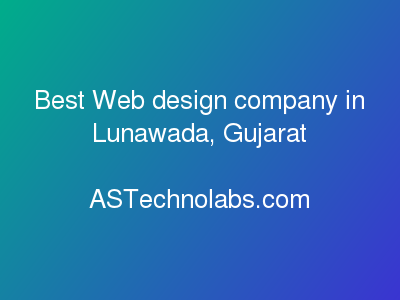 Best Web design company in Lunawada, Gujarat  at ASTechnolabs.com