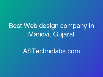 Best Web design company in Mandvi, Gujarat  at ASTechnolabs.com