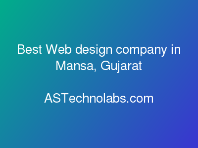 Best Web design company in Mansa, Gujarat  at ASTechnolabs.com