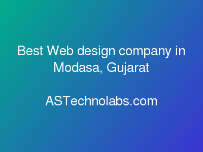 Best Web design company in Modasa, Gujarat  at ASTechnolabs.com