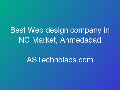 Best Web design company in NC Market, Ahmedabad  at ASTechnolabs.com