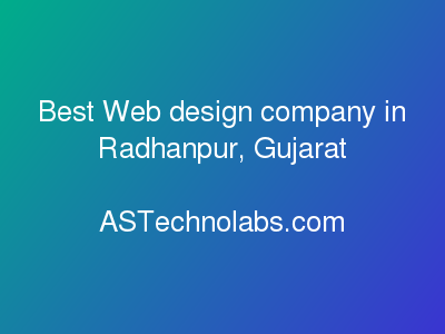 Best Web design company in Radhanpur, Gujarat  at ASTechnolabs.com