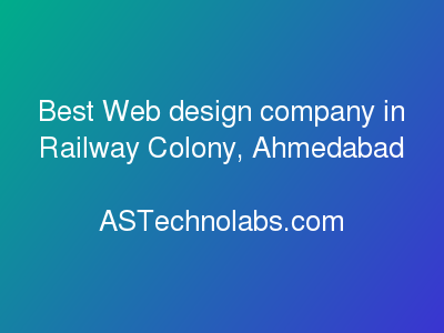 Best Web design company in Railway Colony, Ahmedabad  at ASTechnolabs.com
