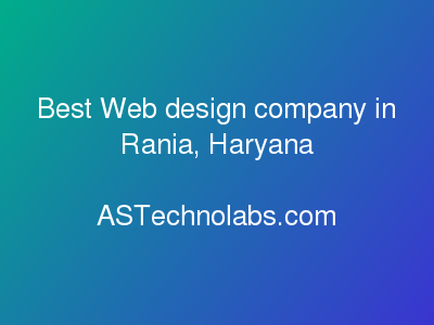 Best Web design company in Rania, Haryana  at ASTechnolabs.com