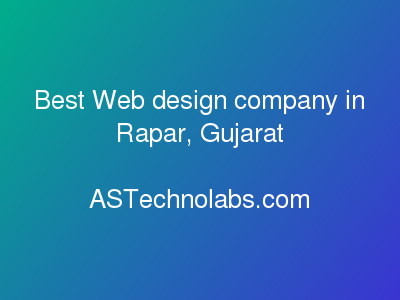 Best Web design company in Rapar, Gujarat  at ASTechnolabs.com