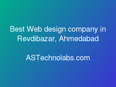 Best Web design company in Revdibazar, Ahmedabad  at ASTechnolabs.com