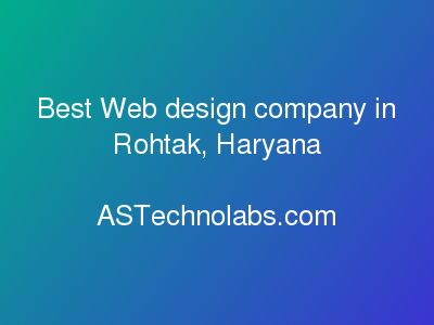 Best Web design company in Rohtak, Haryana  at ASTechnolabs.com