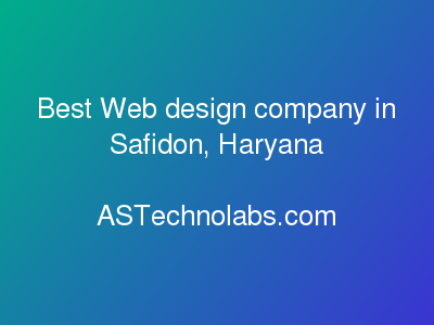 Best Web design company in Safidon, Haryana  at ASTechnolabs.com